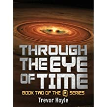 Through the Eye of Time: Book Two of the Q Series