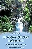 Klammen & Schluchten in Österreich: An tosenden Wassern - Rudolf Speil