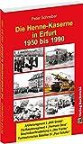 Die HENNE-KASERNE in Erfurt 1950-1990 der NVA