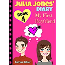 Julia Jones' Diary - Book 4 - My First Boyfriend: Girls Books Ages 9-12