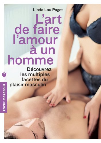 L'art de faire l'amour à un homme: Découvrez les multiples facettes du plaisir masculin par Linda Lou Paget