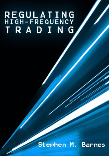 REGULATING HIGH-FREQUENCY TRADING: AN EXAMINATION OF U.S. EQUITY MARKET STRUCTURE IN LIGHT OF THE MAY 6, 2010 FLASH CRASH (English Edition)