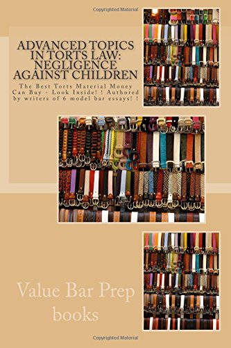 Advanced Topics in Torts Law: Negligence Against Children: The Best Torts Material Money Can Buy - Look Inside! ! Authored by writers of 6 model bar essays! !