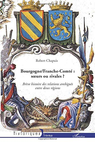 Bourgogne/Franche-Comté : soeurs ou rivales ?: Brève histoire des relations ambiguës entre deux régions par Robert Chapuis