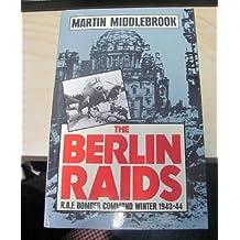 The Berlin Raids: R.A.F. Bomber Command Winter 1943/44: Royal Air Force Bomber Command Winter, 1943-44