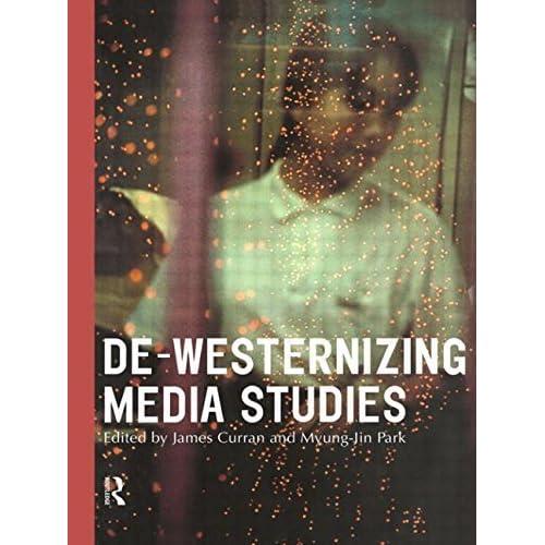 De-Westernizing Media Studies (Communication and Society) (1999-12-23)