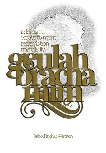 Geulah b'Rachamim Program, Volume 2: Additional Essays to Merit Redemption Mercifully (English Edition)