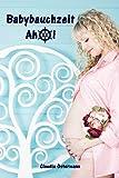 Babybauchzeit Ahoi: Alles rund um Schwangerschaft, Geburt und Babyschlaf!...