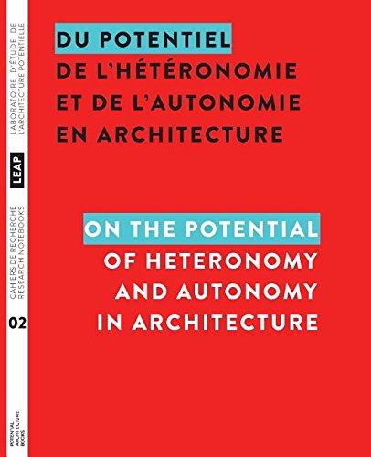 Du potentiel de l'hétéronomie et de l'autonomie en architecture / On the Potential of Heteronomy and Autonomy in Architecture (Cahiers de recherche du LEAP Resarch Notebooks)