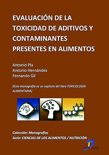Evaluación de la toxicidad de aditivos y contaminantes presentes en los alimentos ( Este capitulo pertenece al libro Toxicología alimentaria ) por Antonio Pla Martínez