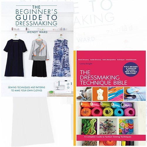The Beginners Guide to Dressmaking and The Dressmaking Technique Bible 2 Books Collection - Sewing techniques and patterns to make your own clothes, A Complete Guide to Fashion Sewing Techniques