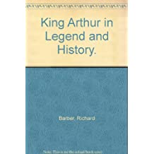 King Arthur in Legend and History.