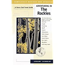 Adventuring in the Rockies: The Rocky Mountain Regions of the United States and Canada Featuring Jasper, Kootenay, Banff, Glacier, Yellowstone... (Sierra Club Adventure Travel Guides) by Jeremy Schmidt (1997-04-02)