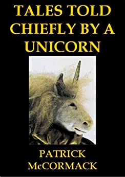 Tales Told Chiefly By A Unicorn by [McCormack, Patrick]