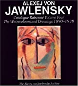 Alexej Von Jawlensky, Volume Four: Catalogue Raisonne of the Oil Paintings (The Alexej Von Jawlensky Archive Series)