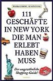 111 Geschäfte in New York, die man erlebt haben muss: Reiseführer - Mark Gabor