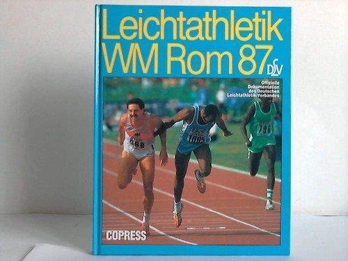 Leichtathletik WM Rom 87: Offizielle Dokumentation des Deutschen Leichtathletik-Verbandes