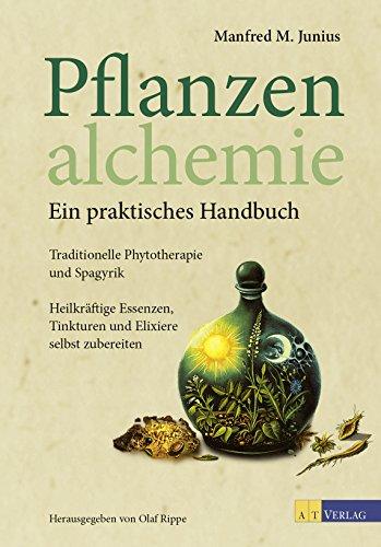 Pflanzenalchemie - Ein praktisches Handbuch - eBook: Traditionelle Phytotherapie und SpagyrikHeilkräftige Essenzen, Tinkturen und Elixiere selbst zubereitet