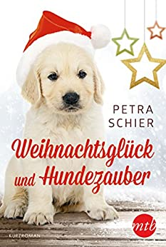 Weihnachtsglück und Hundezauber von [Schier, Petra]