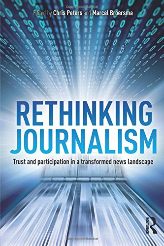 Rethinking Journalism: Trust and Participation in a Transformed News Landscape