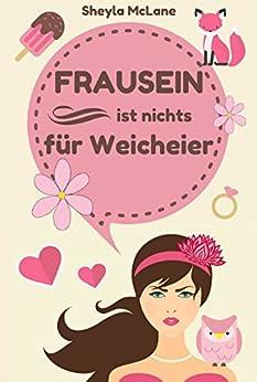 Frausein ist nichts für Weicheier (German Edition) by [McLane, Sheyla]