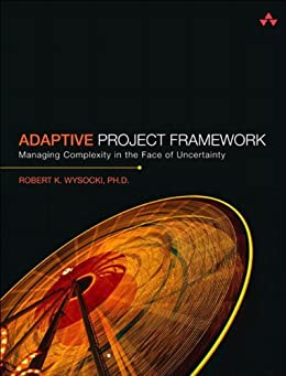 Adaptive Project Framework: Managing Complexity in the Face of Uncertainty by [Wysocki, Robert K., Ph.D.]