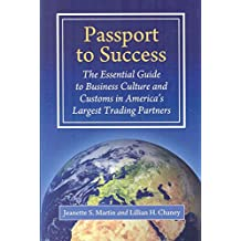 [(Passport to Success : The Essential Guide to Business Culture and Customs in America's Largest Trading Partners)] [By (author) Jeanette S. Martin ] published on (November, 2008)