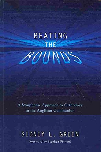 [(Beating the Bounds : A Symphonic Approach to Orthodoxy in the Anglican Communion)] [By (author) Sidney L Green ] published on (March, 2013) par Sidney L Green