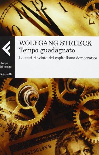 Tempo guadagnato. La crisi rinviata del capitalismo democratico di Wolfgang Streeck