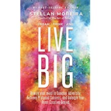 Dream, Think, & Live BIG: Rewire Your Mind to Conquer Adversity, Achieve Profound Success, and Unleash Your Inner-Creative Genius (Success Mindset, Big ... Personal Success) (English Edition)
