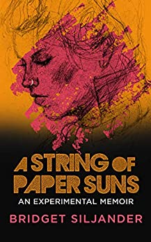 A String of Paper Suns: An Experimental Memoir (English Edition) de [Siljander, Bridget]