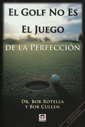 El Golf No Es el Juego de la Perfeccion / Golf Is Not a Game of Perfect por Bob Rotella, Bob Cullen