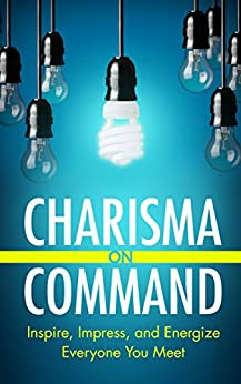 Charisma on Command: Inspire, Impress, and Energize Everyone You Meet (English Edition) par [Houpert, Charlie]