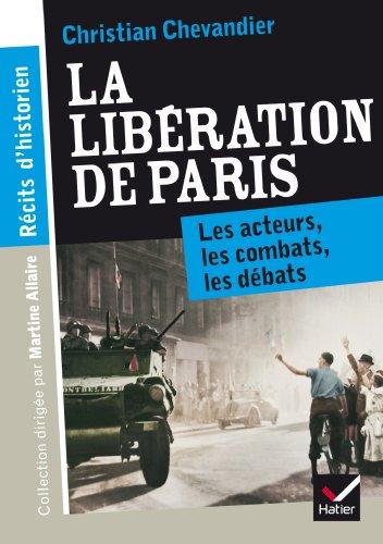 Récits d'historien, La libération de Paris: Les acteurs, les combats, les débats