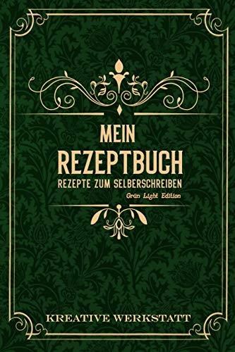 Mein Rezeptbuch Rezepte zum Selberschreiben: Grün Light Edition