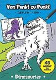 Von Punkt zu Punkt: 40 tolle Dinosaurier Motive im Zahlenraum von 1-100 (Zahlenfreude, Band 8)
