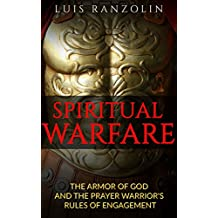Spiritual Warfare: The Armor of God and the Prayer Warrior's Rules of Engagement (English Edition)