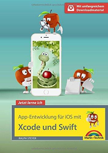 App Entwicklung für iOS mit Swift und XCode - Ideal für Einsteiger geeignet - ohne Vorkenntnisse direkt loslegen - so programmieren Sie Apps für iPhone und iPad (Erstellen Von Ios-apps)