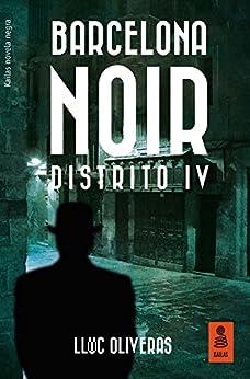 Barcelona Noir: Distrito IV (KF) de [Oliveras, Lluc]