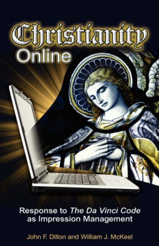 Christianity Online: Response to the Da Vinci Code as Impression Management by John F. Dillon (2007-07-18)