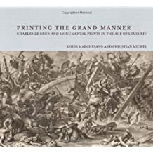 Printing the Grant Manner – Charles Le Brun and Monumental Prints in the Age of Louis XIV