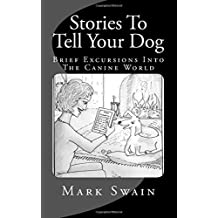 Stories To Tell Your Dog: Brief Excursions Into The Canine World by Mr Mark Swain (2014-12-09)