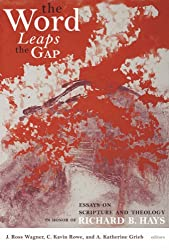 The Word Leaps the Gap: Essays on Scripture and Theology in Honor of Richard B. Hays