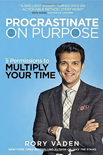 Procrastinate on Purpose: 5 Permissions to Multiply Your Time by Rory Vaden (2015-01-06)