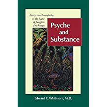 Psyche and Substance: Essays on Homeopathy in the Light of Jungian Psychology: Essays on Homoeopathy in the Light of Jungian Psychology