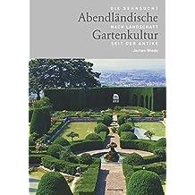 Abendländische Gartenkultur: Die Sehnsucht nach Landschaft seit der Antike