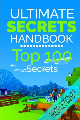 The Ultimate Secrets Handbook: Top 100 Minecraft Secrets
