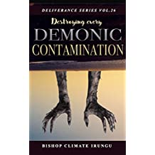 Destroying Every Demonic Contamination (Deliverance Series Book 26)