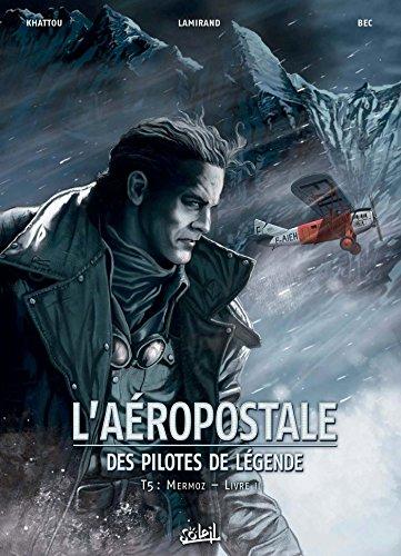 Aéropostale - Des Pilotes de légende T05 (SOL.AVENTURE) por Christophe Bec