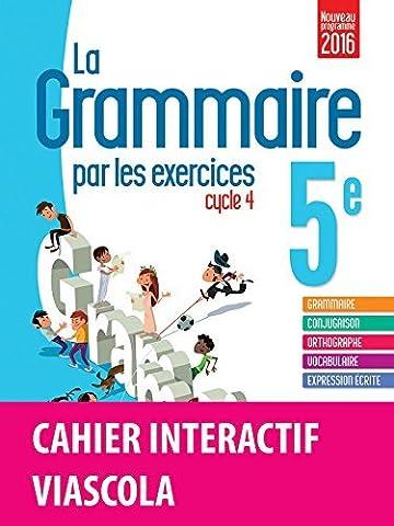 La grammaire par les exercices 5e ? Version bimédia : cahier d'exercices + licence élève 1 an ViaScola (Éd. 2016) (2016-06-21)